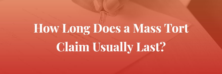 How Long Does a Mass Tort Claim Usually Last?